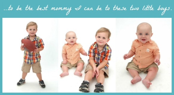 I'm excited…to be the best mommy I can be to these two little boys.